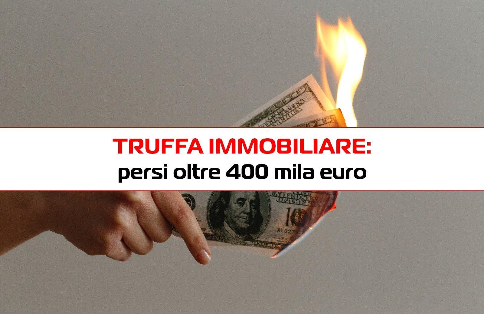 truffa immobiliare persi oltre 400 mila euro